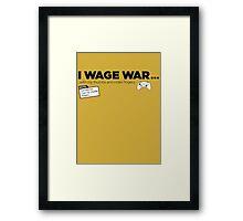I Wage War! Framed Print