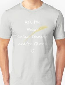 """""""Ask me about Celiac Disease and/or Gluten"""" Tee Unisex T-Shirt"""