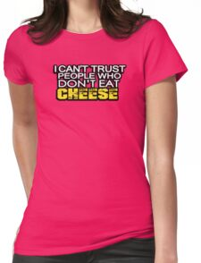 I can't trust people who don't eat cheese Womens Fitted T-Shirt