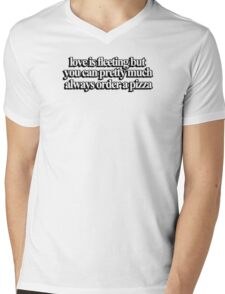 Love is fleeting but you can pretty much always order a pizza Mens V-Neck T-Shirt