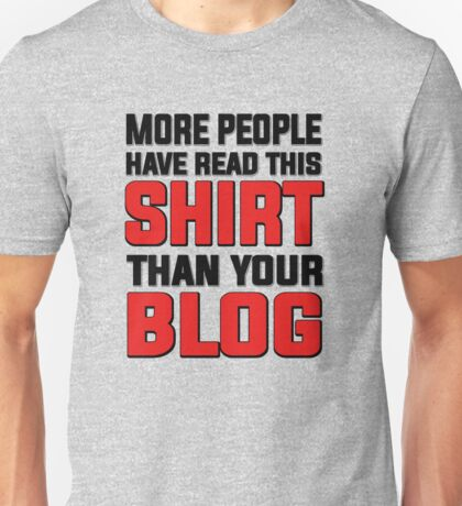 More people have read this shirt than your blog Unisex T-Shirt