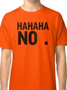 Hahaha no Classic T-Shirt