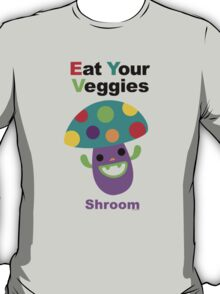 Eat your Veggies shrooms T-Shirt