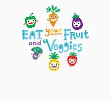 eat your fruit and veggies ll  Unisex T-Shirt