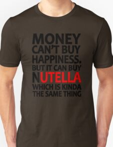 Money can't buy happiness but it can buy nutella which is kinda the same thing T-Shirt