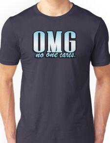 OMG no one cares Unisex T-Shirt