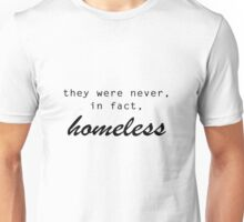 They were never, in fact, homeless Unisex T-Shirt