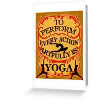 Yoga : To perform every action artfully is YOGA Greeting Card