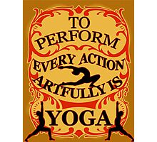 Yoga : To perform every action artfully is YOGA Photographic Print