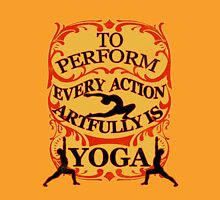 Yoga : To perform every action artfully is YOGA Unisex T-Shirt