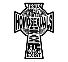Jesus Doesn't Hate Homosexuals Because He Doesn't Exist Photographic Print