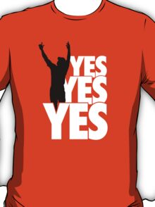 Yes Yes Yes! T-Shirt