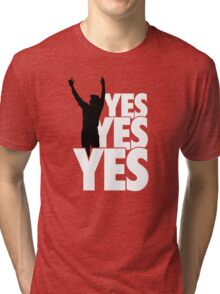 Yes Yes Yes! Tri-blend T-Shirt