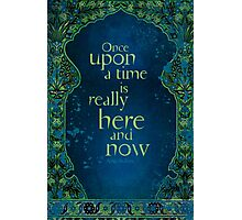 Once Upon a Time is Really Here and Now Photographic Print
