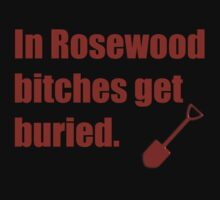 In Rosewood bitches get buried. - PLL Hanna Quote T-Shirt