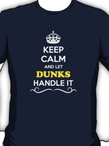 Keep Calm and Let DUNKS Handle it T-Shirt