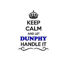 Keep Calm and Let DUNPHY Handle it Photographic Print
