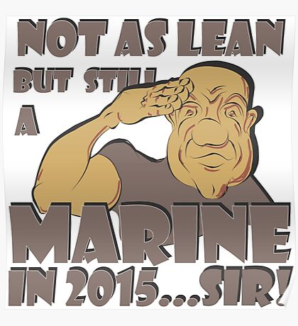 NOT AS LEAN BUT STILL A MARINE Poster