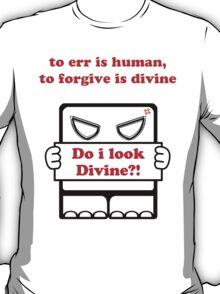 Do I Look Divine?! T-Shirt