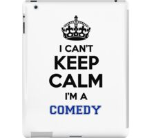 I can't keep calm I'm a COMEDY iPad Case/Skin