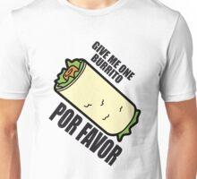 Give me one burrito POR FAVOR Unisex T-Shirt