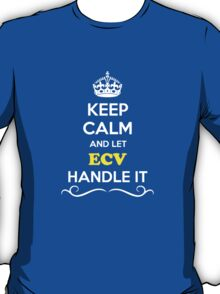 Keep Calm and Let ECV Handle it T-Shirt