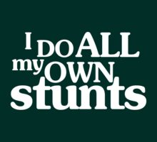 I do all my own stunts by digerati