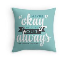"""Maybe """"Okay"""" Will Be Our """"Always"""" Throw Pillow"""