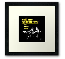 Call me Shirley Framed Print