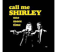 Call me Shirley Photographic Print
