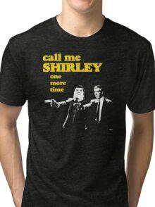 Call me Shirley Tri-blend T-Shirt
