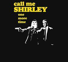 Call me Shirley Unisex T-Shirt