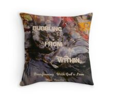 Bubbling From Within..my book Throw Pillow
