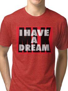 I Have A Dream - MLK - Martin Luther King Jr. Tri-blend T-Shirt
