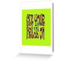 Get Your Freak On ... Greeting Card
