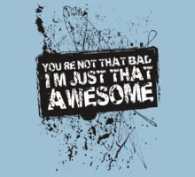 You're Not That Bad I'm Just That Awesome by Jim Felder