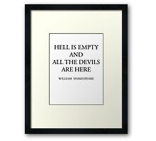 HELL IS EMPTY AND ALL THE DEVILS ARE HERE Framed Print
