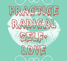 Practice Radical Self Love by dreamthesea