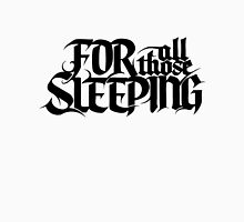 For All Those Sleeping Unisex T-Shirt