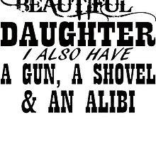 Yes I Do Have A Beautiful Daughter A Gun Shovel  by rara25