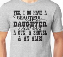 Yes I Do Have A Beautiful Daughter A Gun Shovel  Unisex T-Shirt
