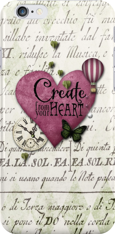 Create from your heart iphone  by Melanie Moor