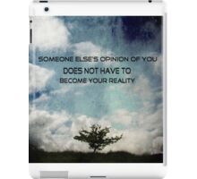 Someone else's opinion of you does not have to become your reality iPad Case/Skin
