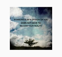 Someone else's opinion of you does not have to become your reality Unisex T-Shirt
