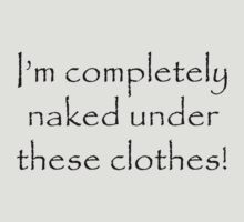 I'm completely naked under these clothes! by Sarah Bentvelzen