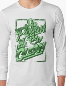 So Fresh and So Clean Long Sleeve T-Shirt