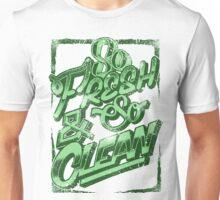 So Fresh and So Clean Unisex T-Shirt