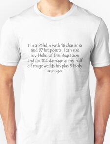 I'm a Paladin with 18 charisma and 97 hit points. I can use my Helm of Disintegration and do 1D4 damage as my half elf mage weilds his plus 5 Holy Avenger Unisex T-Shirt