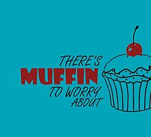 Muffin To Worry About by vicmvarela