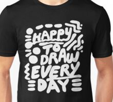Happy to Draw Everyday! - white   T-Shirt